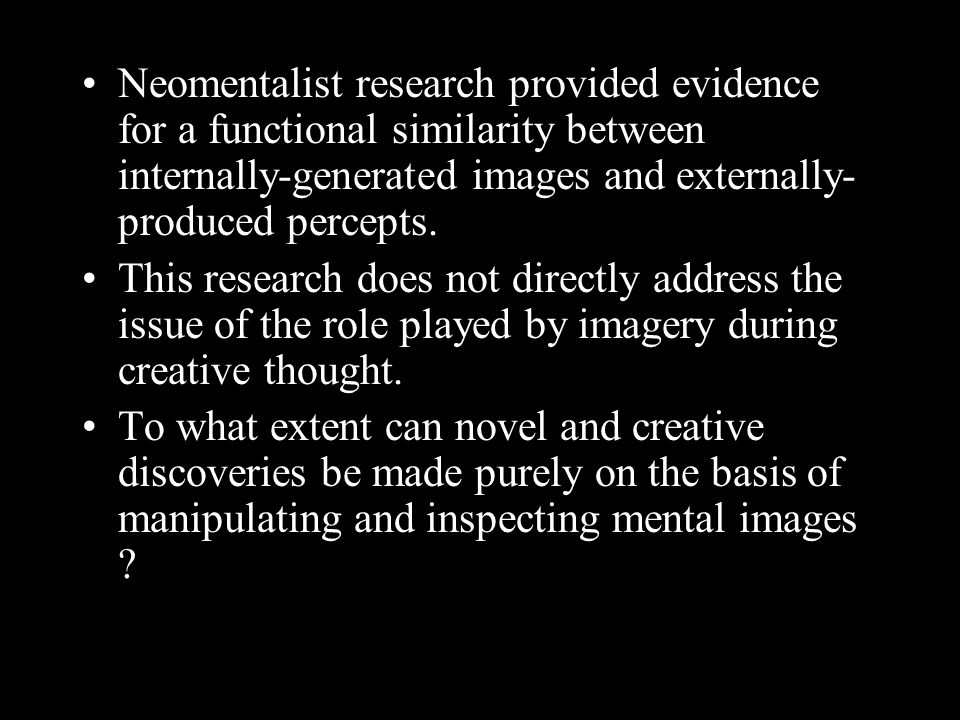 Neomentalist research provided evidence for a functional similarity between internally-generated images and externally- produced percepts.