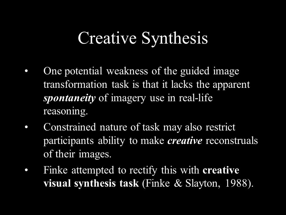 Creative Synthesis One potential weakness of the guided image transformation task is that it lacks the apparent spontaneity of imagery use in real-life reasoning.