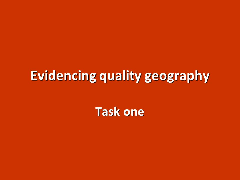 Evidencing quality geography Task one