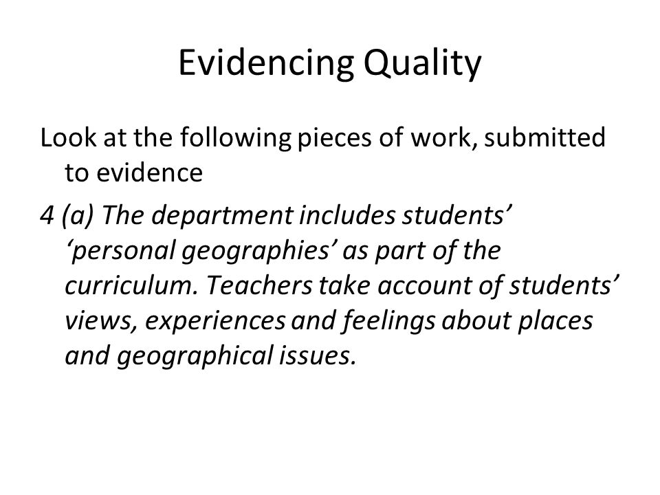 Evidencing Quality Look at the following pieces of work, submitted to evidence 4 (a) The department includes students personal geographies as part of the curriculum.