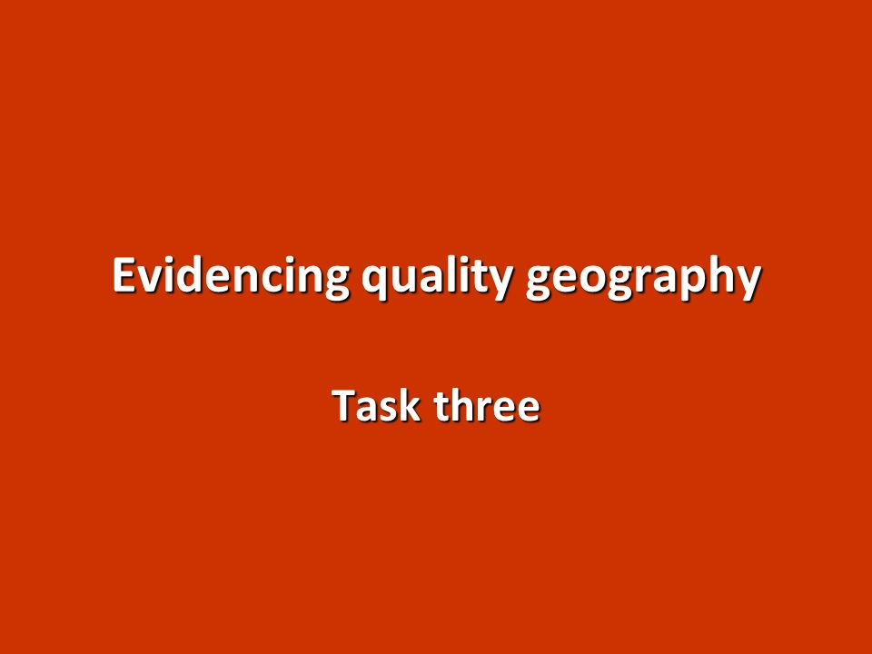 Evidencing quality geography Task three