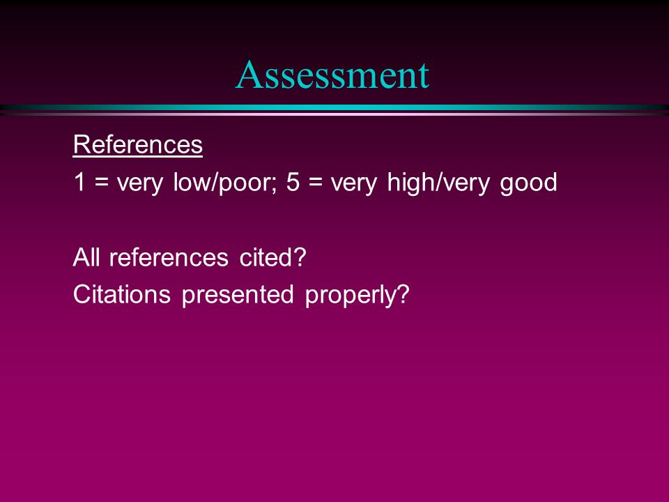 Assessment References 1 = very low/poor; 5 = very high/very good All references cited.