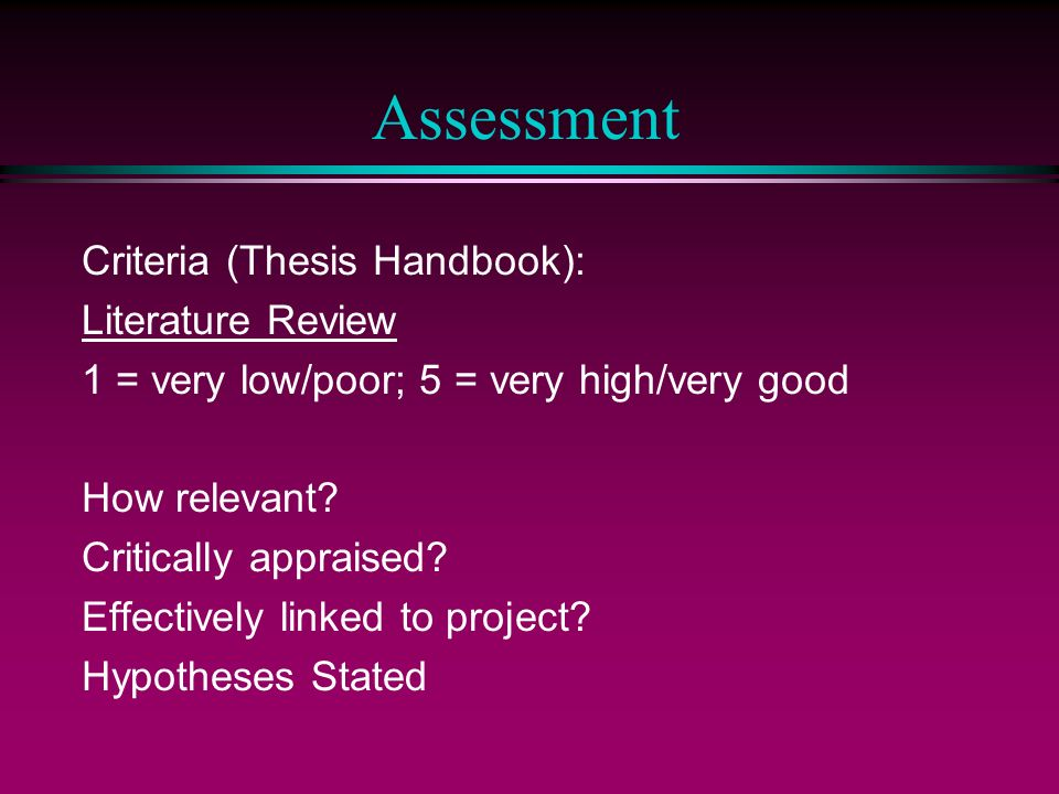 Assessment Criteria (Thesis Handbook): Literature Review 1 = very low/poor; 5 = very high/very good How relevant.
