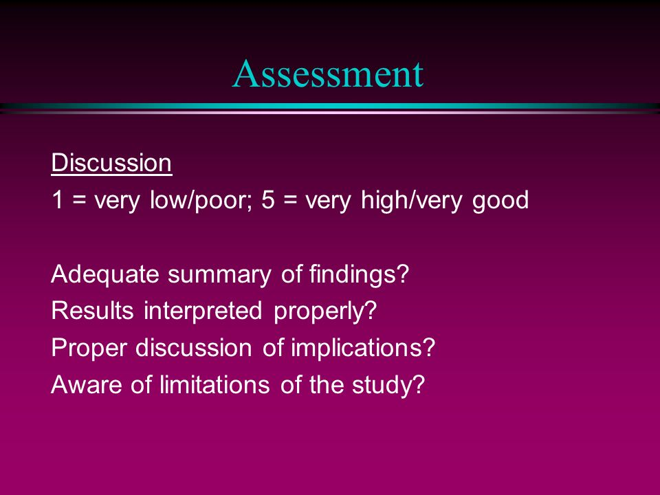 Assessment Discussion 1 = very low/poor; 5 = very high/very good Adequate summary of findings.