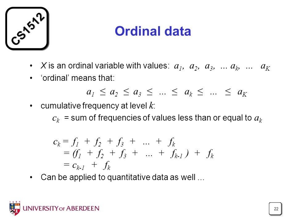 CS1512 22 Ordinal data X is an ordinal variable with values: a 1, a 2, a 3,...