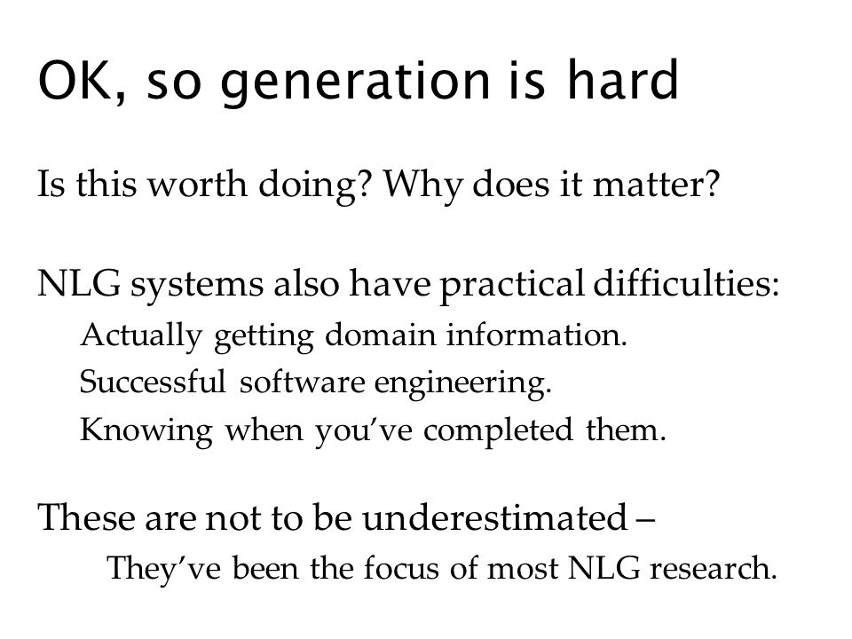 OK, so generation is hard Is this worth doing. Why does it matter.