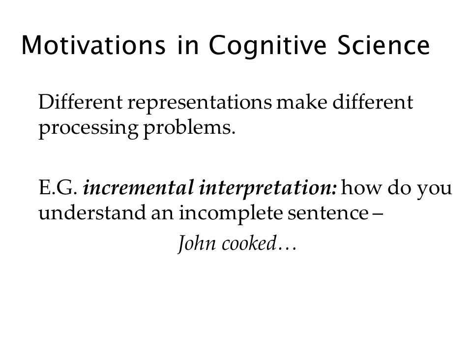 Motivations in Cognitive Science Different representations make different processing problems.