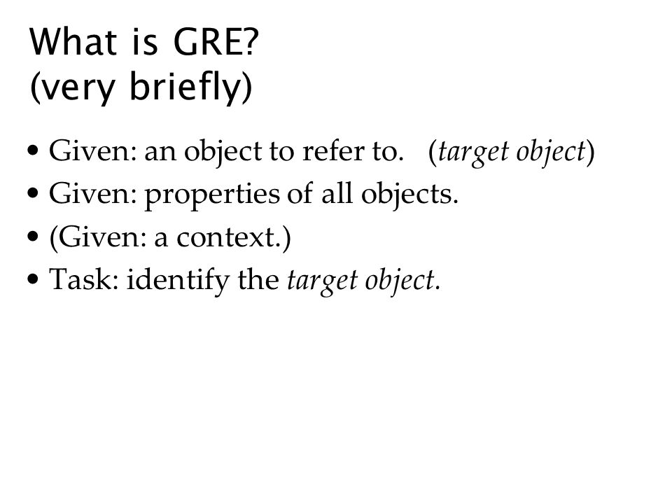 What is GRE. (very briefly) Given: an object to refer to.