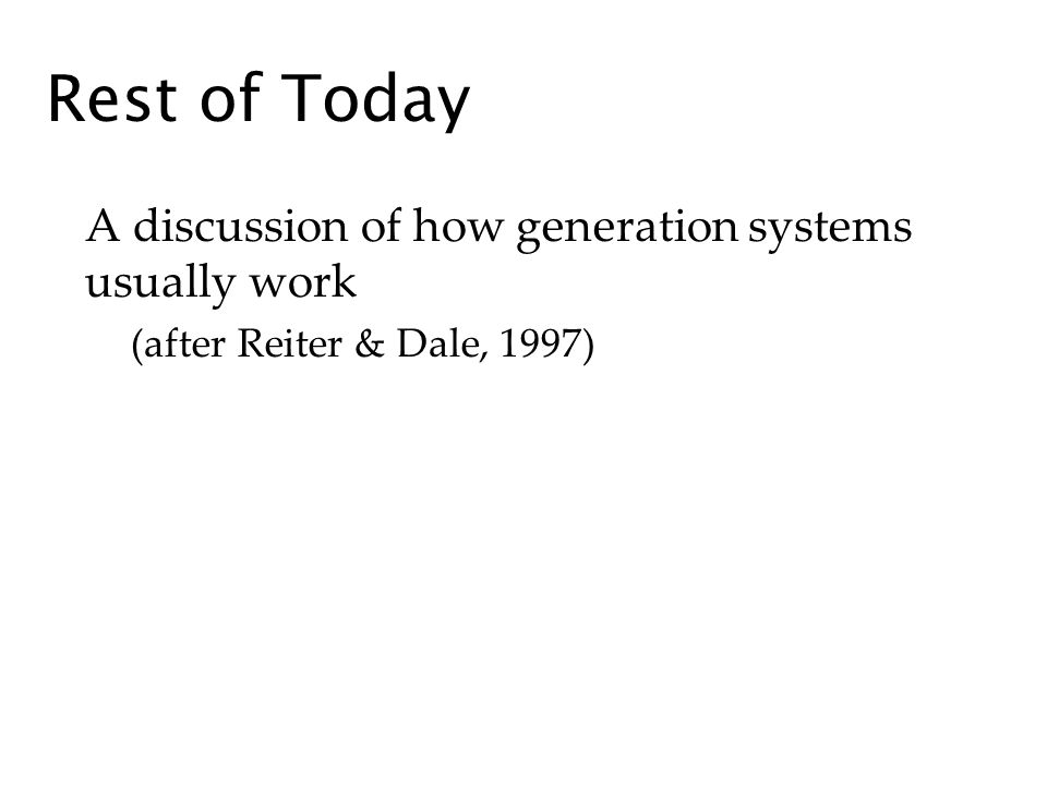 Rest of Today A discussion of how generation systems usually work (after Reiter & Dale, 1997)