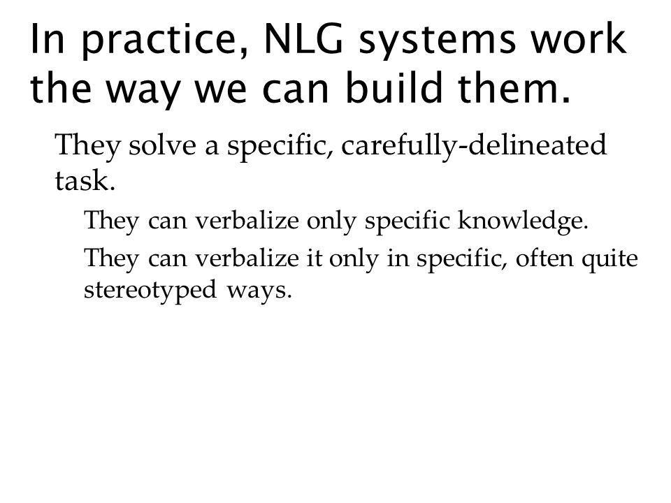 In practice, NLG systems work the way we can build them.