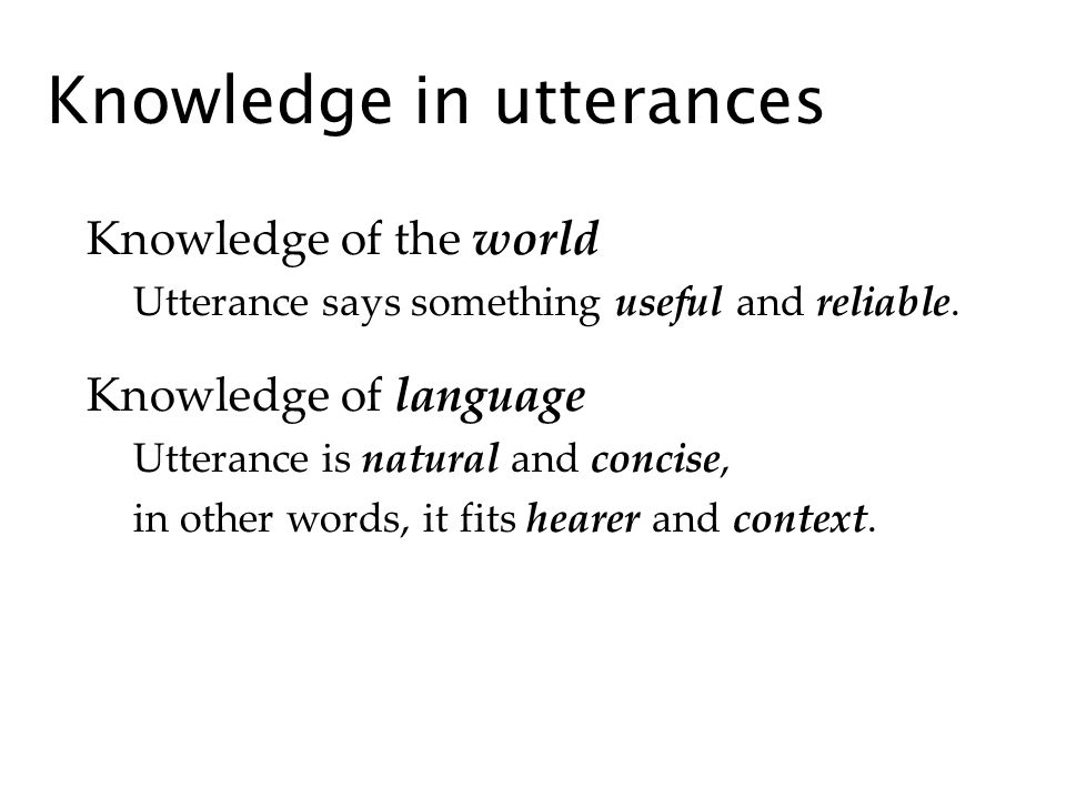 Knowledge in utterances Knowledge of the world Utterance says something useful and reliable.