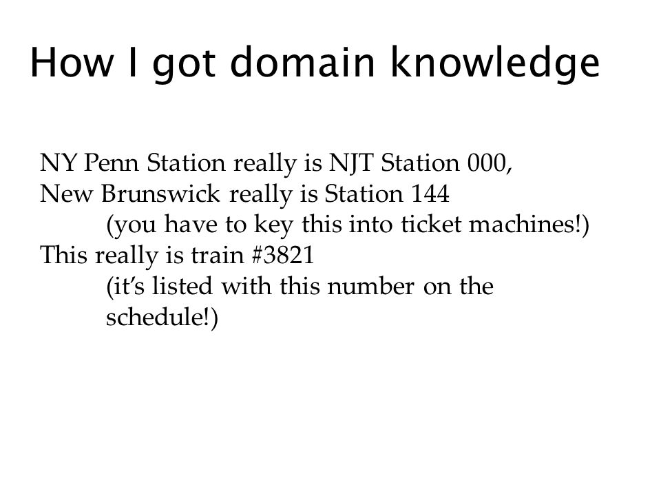 How I got domain knowledge NY Penn Station really is NJT Station 000, New Brunswick really is Station 144 (you have to key this into ticket machines!) This really is train #3821 (its listed with this number on the schedule!)