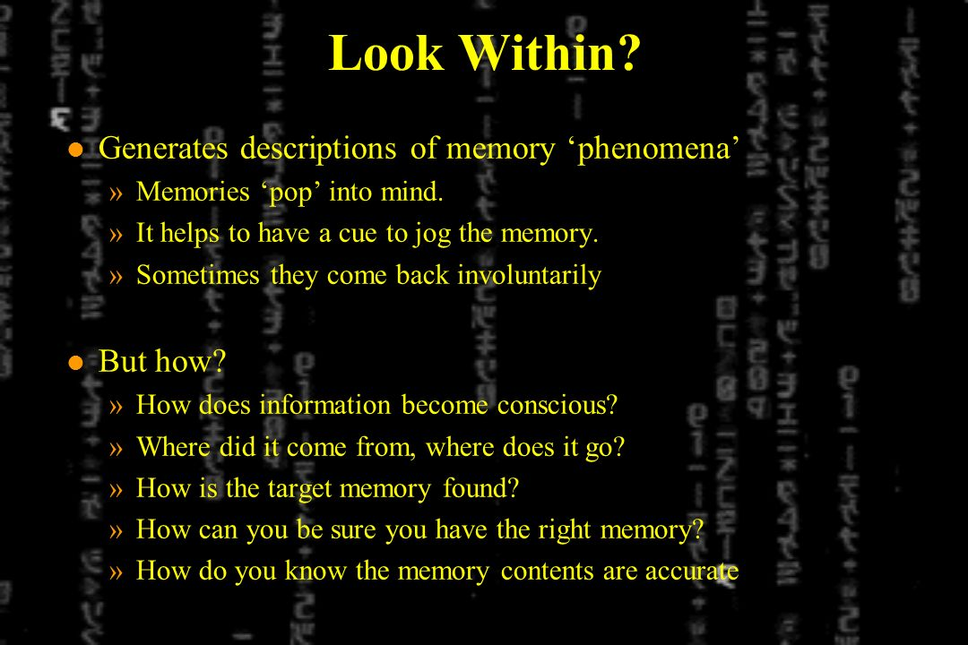 Look Within. l Generates descriptions of memory phenomena »Memories pop into mind.
