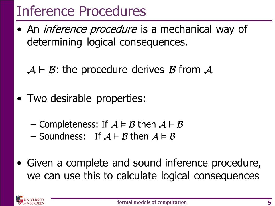 formal models of computation 5 Inference Procedures An inference procedure is a mechanical way of determining logical consequences.