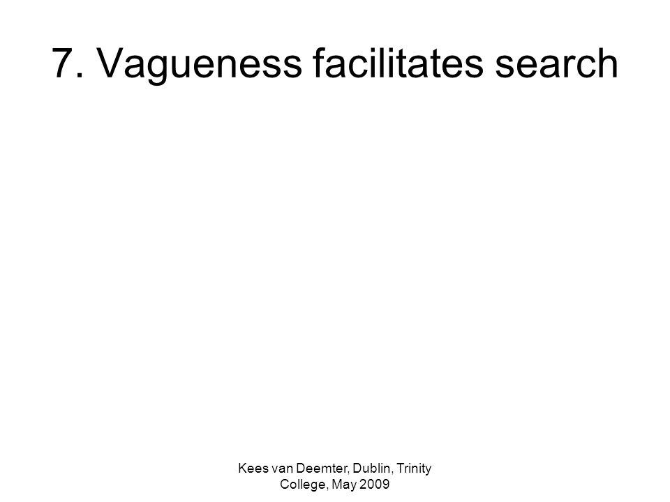 Kees van Deemter, Dublin, Trinity College, May 2009 7. Vagueness facilitates search