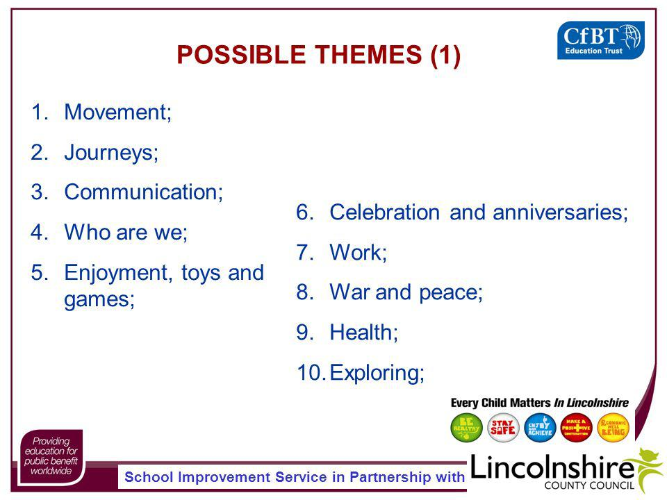 School Improvement Service in Partnership with 1.Movement; 2.Journeys; 3.Communication; 4.Who are we; 5.Enjoyment, toys and games; POSSIBLE THEMES (1) 6.Celebration and anniversaries; 7.Work; 8.War and peace; 9.Health; 10.Exploring;