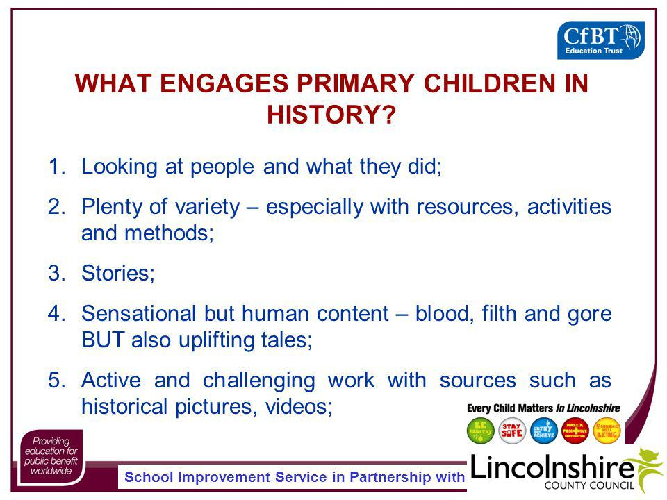 School Improvement Service in Partnership with WHAT ENGAGES PRIMARY CHILDREN IN HISTORY.