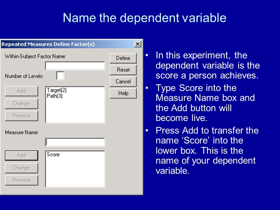 Name the dependent variable In this experiment, the dependent variable is the score a person achieves.