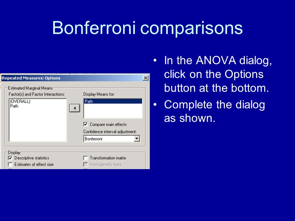 Bonferroni comparisons In the ANOVA dialog, click on the Options button at the bottom.