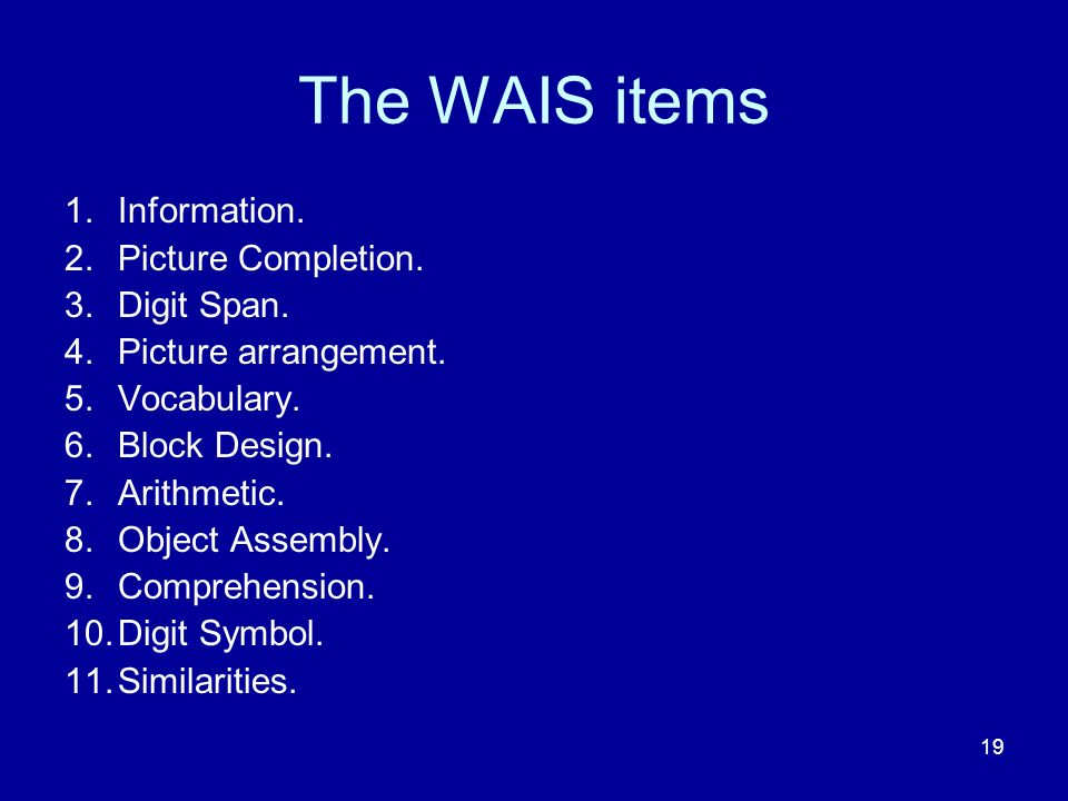19 The WAIS items 1.Information. 2.Picture Completion.