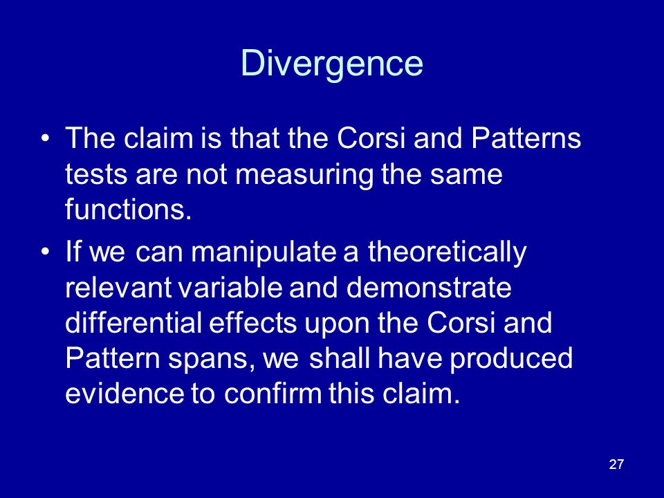 27 Divergence The claim is that the Corsi and Patterns tests are not measuring the same functions.