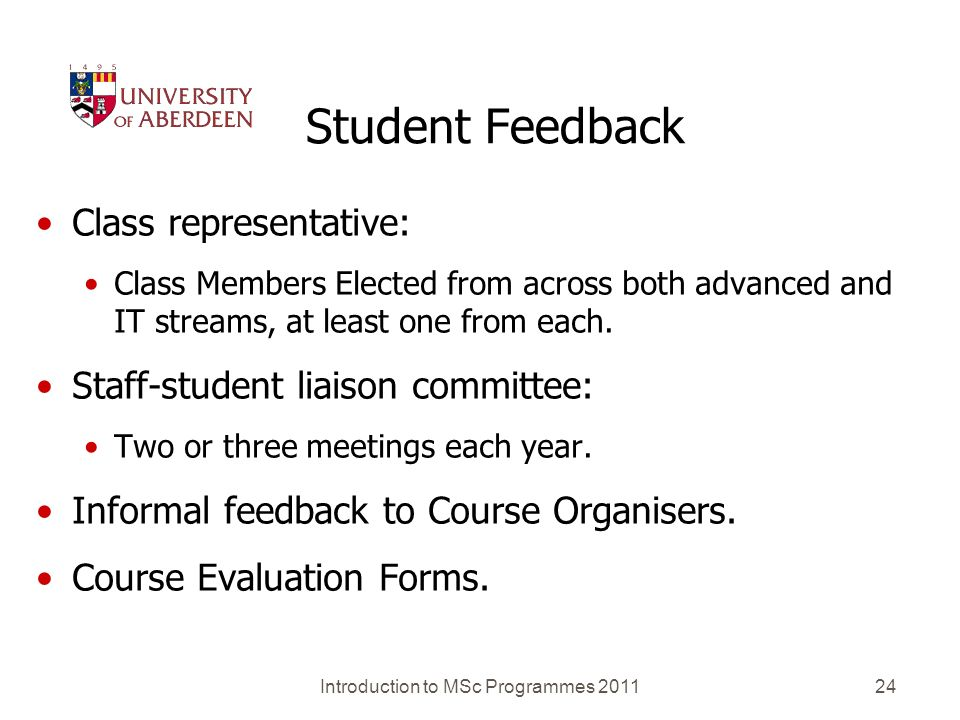 Introduction to MSc Programmes 201124 Student Feedback Class representative: Class Members Elected from across both advanced and IT streams, at least one from each.