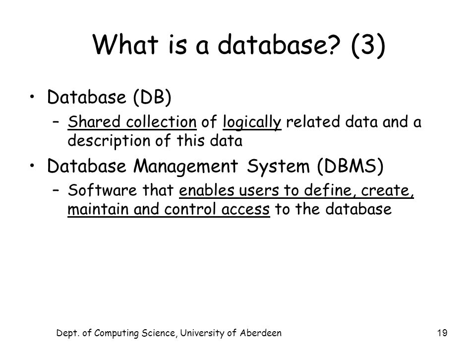 Dept. of Computing Science, University of Aberdeen 19 What is a database.