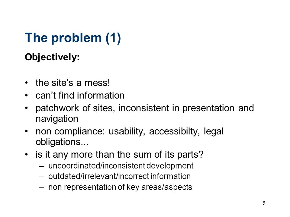 5 The problem (1) Objectively: the sites a mess.