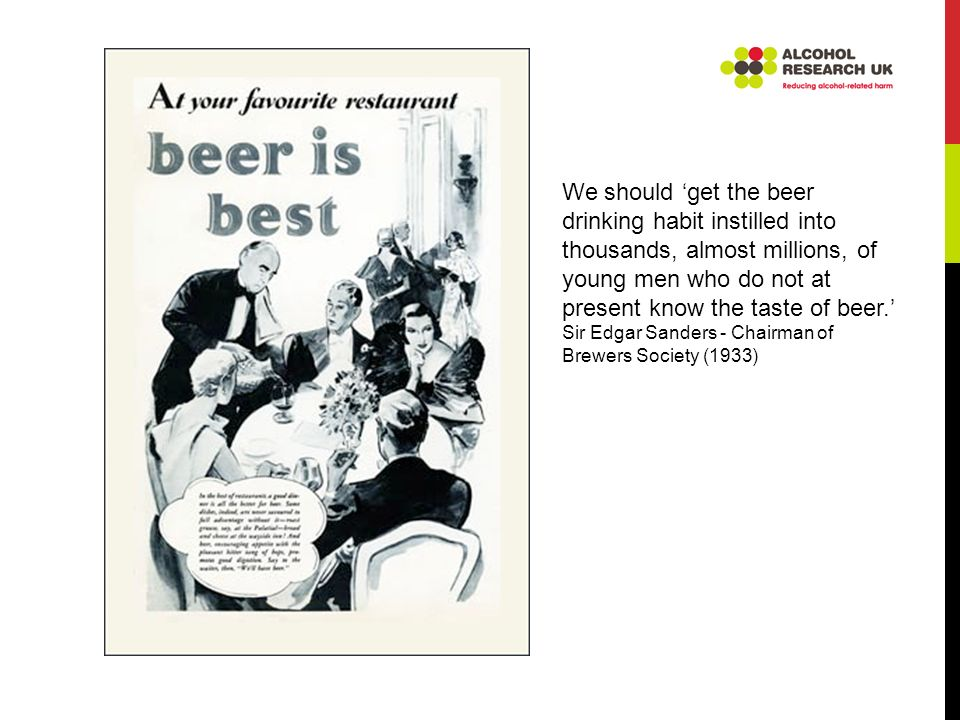 We should get the beer drinking habit instilled into thousands, almost millions, of young men who do not at present know the taste of beer.