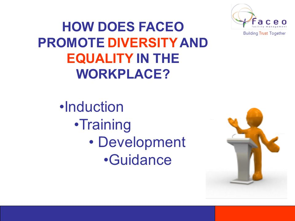 Building Trust Together HOW DOES FACEO PROMOTE DIVERSITY AND EQUALITY IN THE WORKPLACE.