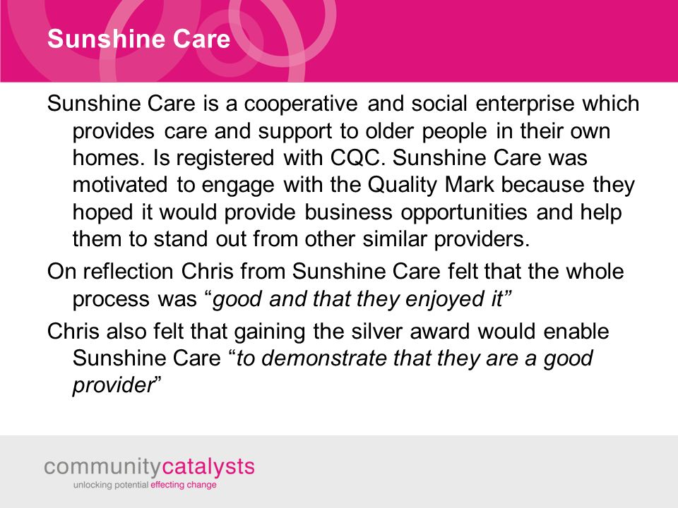 Sunshine Care Sunshine Care is a cooperative and social enterprise which provides care and support to older people in their own homes.