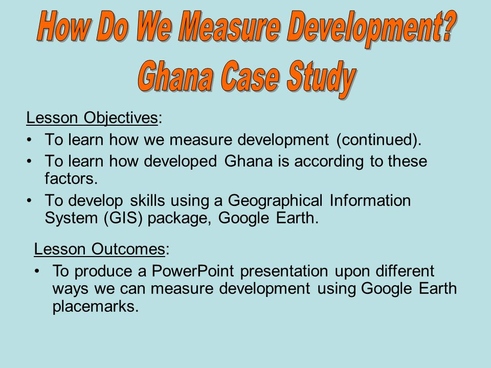Lesson Objectives: To learn how we measure development (continued).