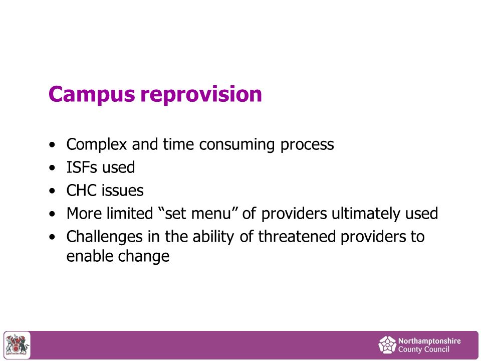 Campus reprovision Complex and time consuming process ISFs used CHC issues More limited set menu of providers ultimately used Challenges in the ability of threatened providers to enable change