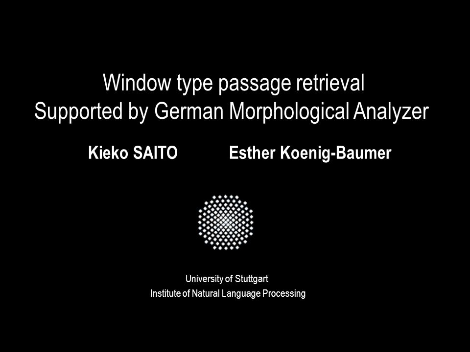Window type passage retrieval Supported by German Morphological Analyzer University of Stuttgart Kieko SAITOEsther Koenig-Baumer Institute of Natural Language Processing