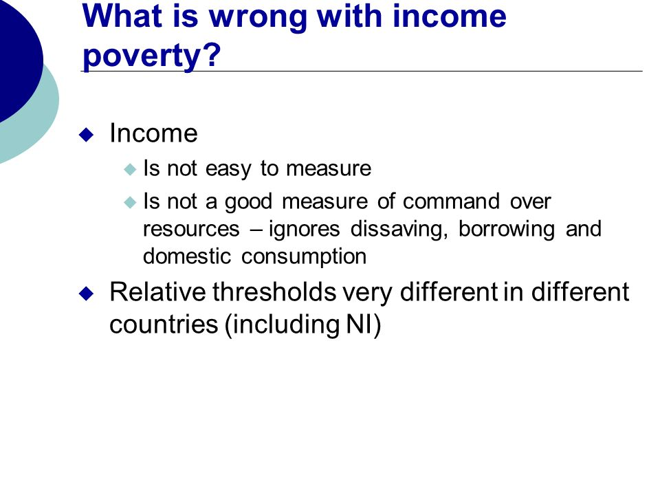 What is wrong with income poverty.