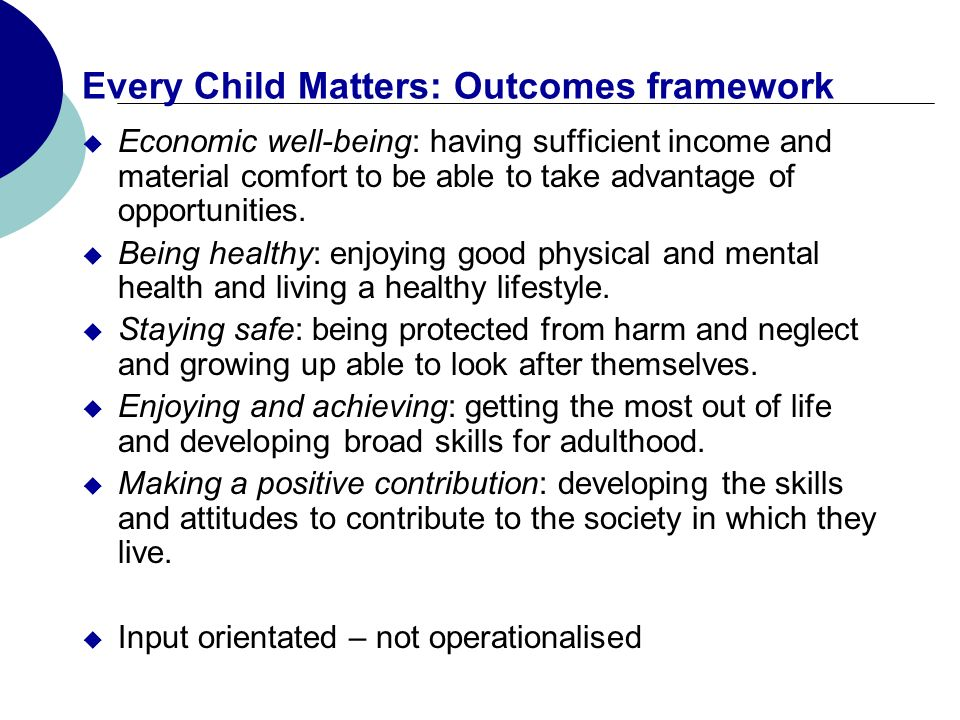Every Child Matters: Outcomes framework Economic well-being: having sufficient income and material comfort to be able to take advantage of opportunities.