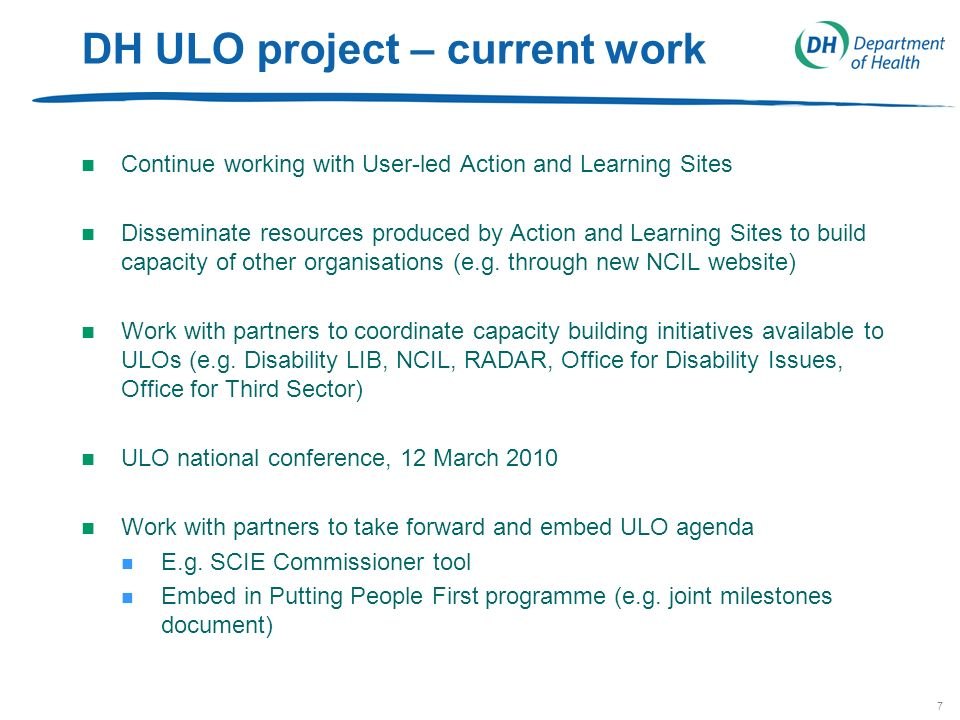 7 DH ULO project – current work n Continue working with User-led Action and Learning Sites n Disseminate resources produced by Action and Learning Sites to build capacity of other organisations (e.g.