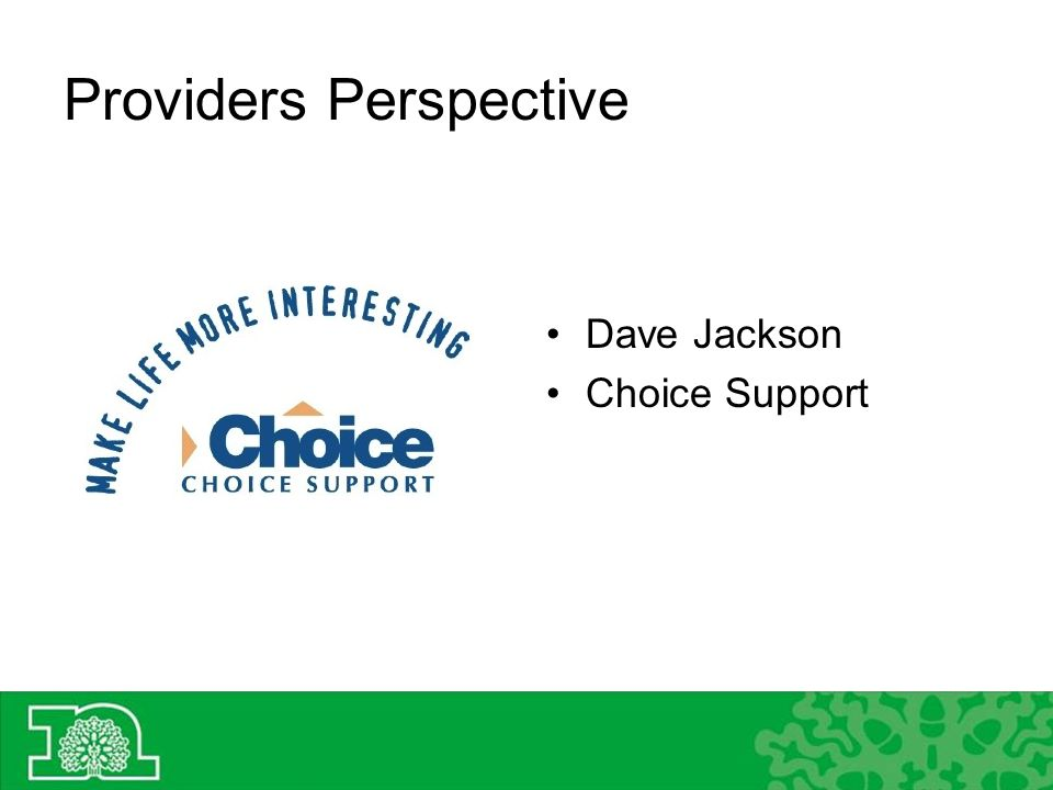 Providers Perspective Dave Jackson Choice Support