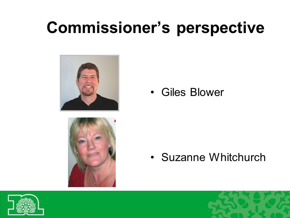 Commissioners perspective Giles Blower Suzanne Whitchurch