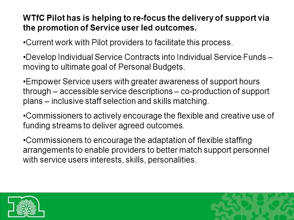 WTfC Pilot has is helping to re-focus the delivery of support via the promotion of Service user led outcomes.