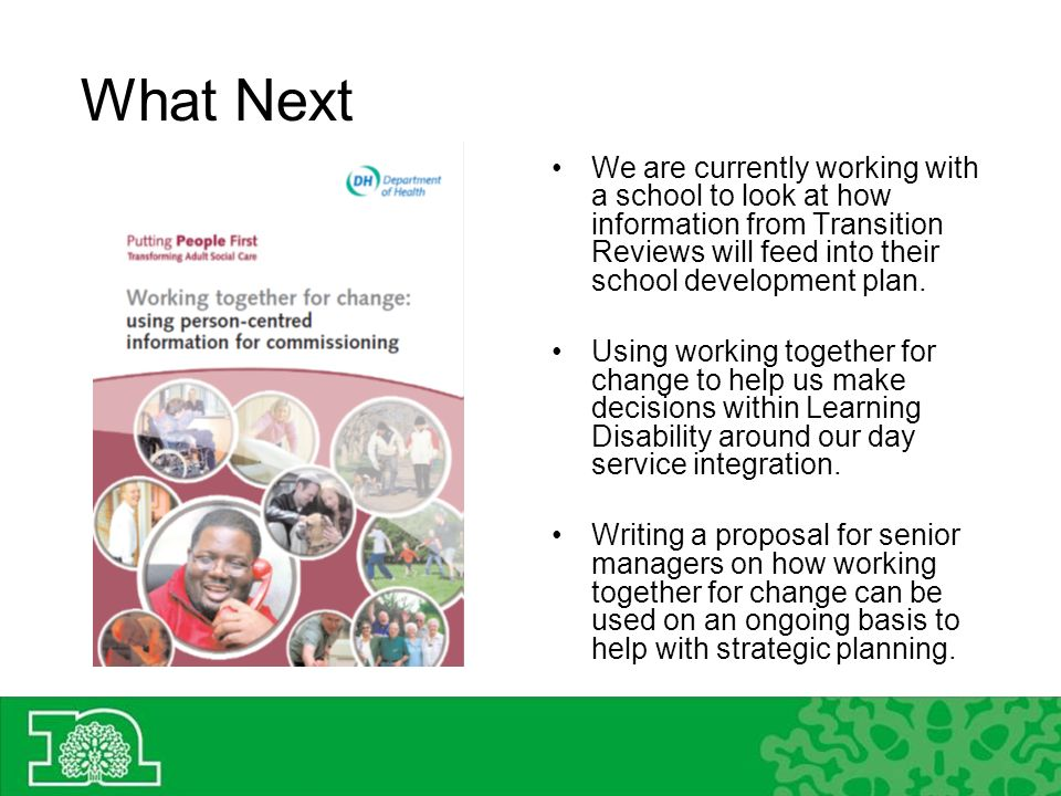 What Next We are currently working with a school to look at how information from Transition Reviews will feed into their school development plan.