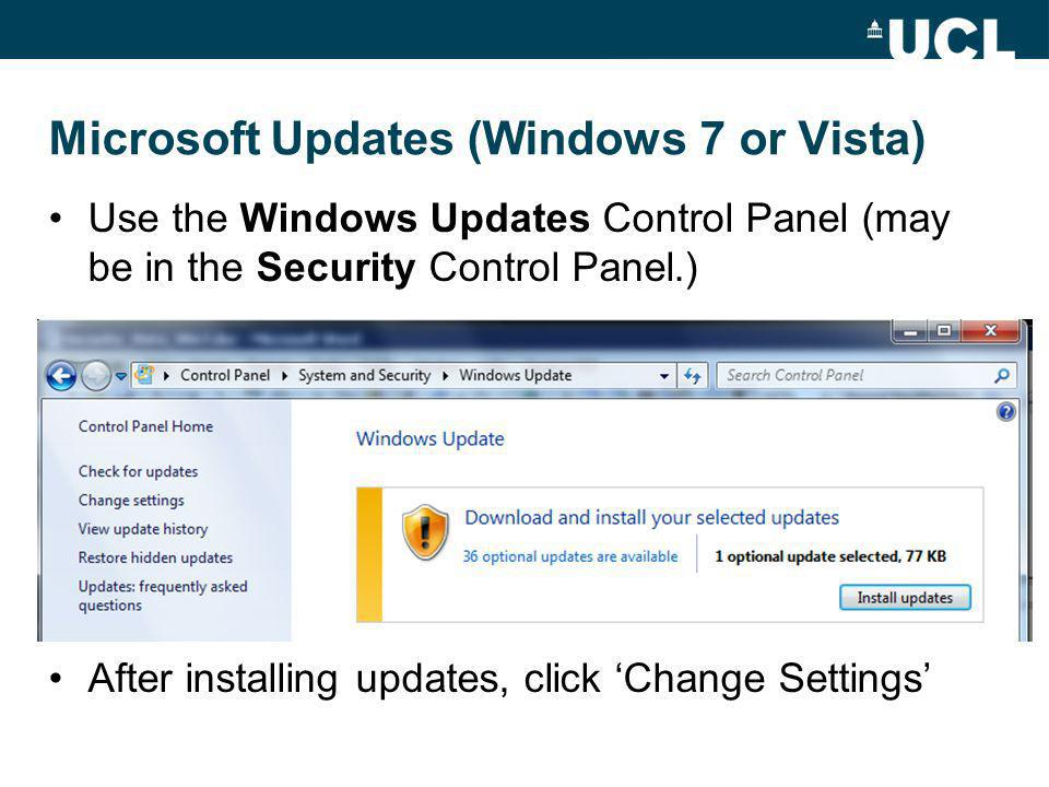 Microsoft Updates (Windows 7 or Vista) Use the Windows Updates Control Panel (may be in the Security Control Panel.) After installing updates, click Change Settings