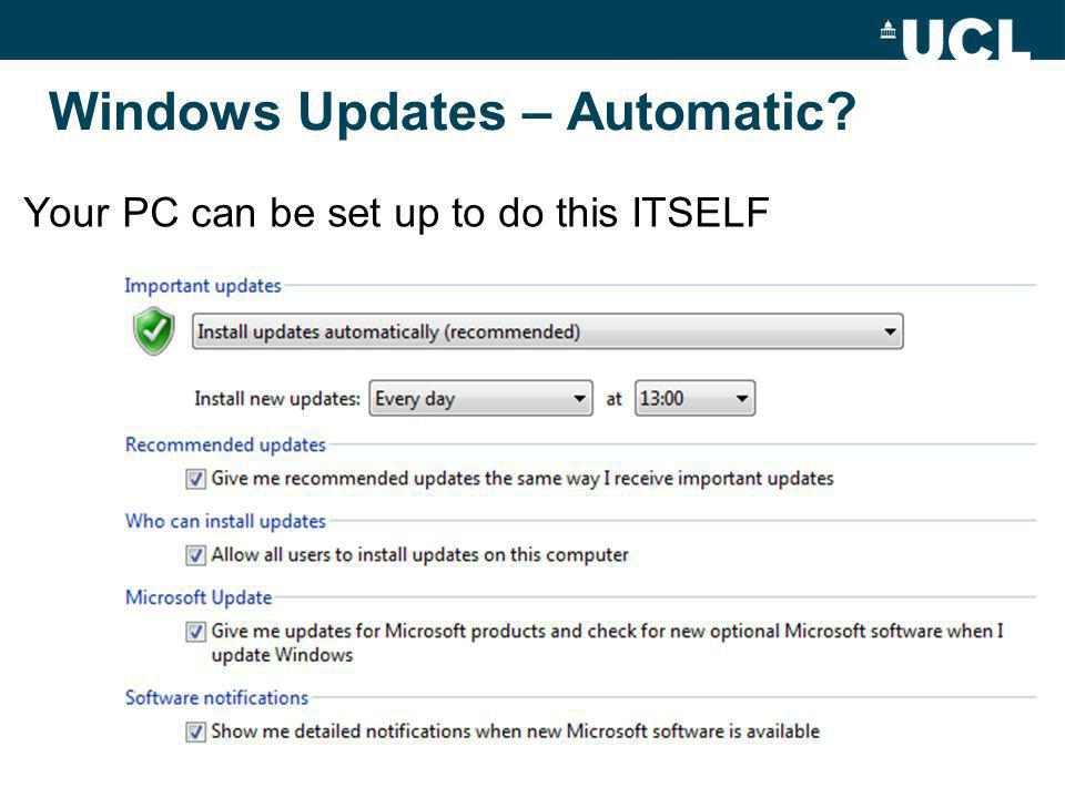 Windows Updates – Automatic Your PC can be set up to do this ITSELF