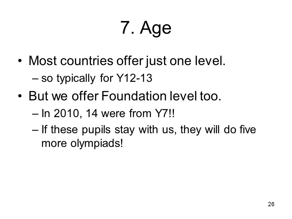 26 7. Age Most countries offer just one level.