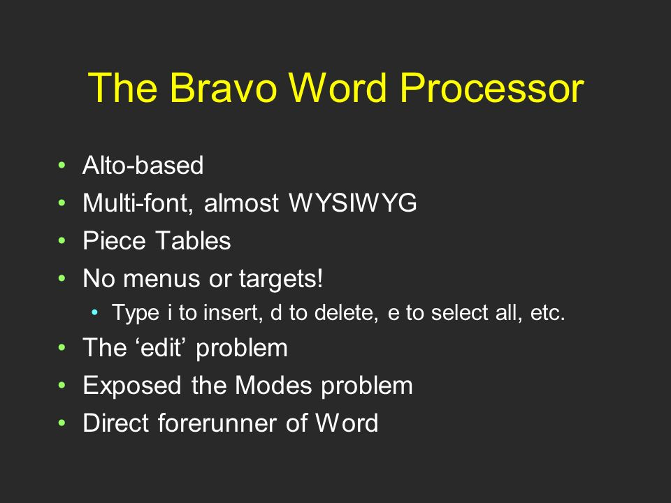 The Bravo Word Processor Alto-based Multi-font, almost WYSIWYG Piece Tables No menus or targets.