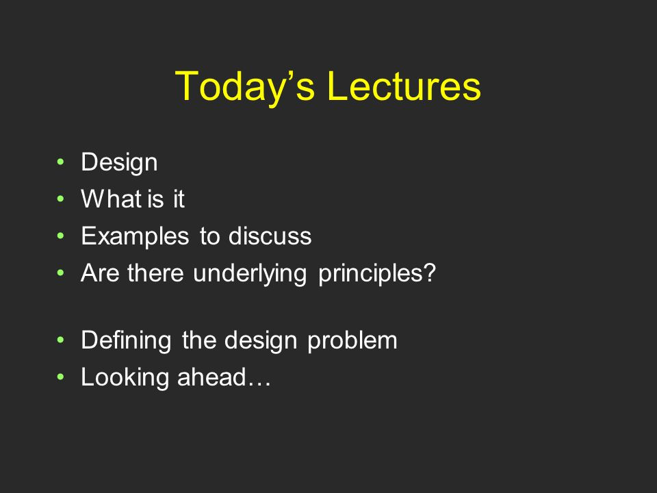 Todays Lectures Design What is it Examples to discuss Are there underlying principles.