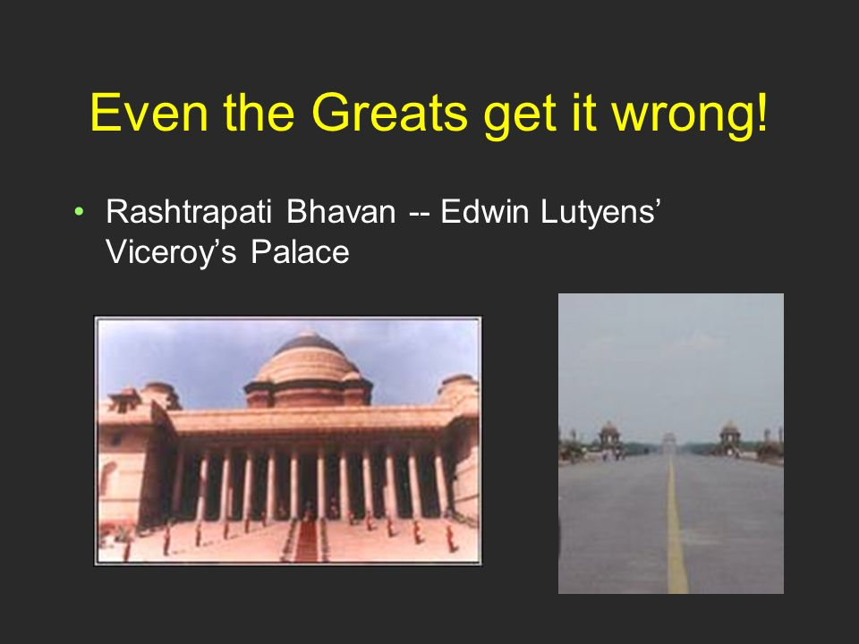 Even the Greats get it wrong! Rashtrapati Bhavan -- Edwin Lutyens Viceroys Palace