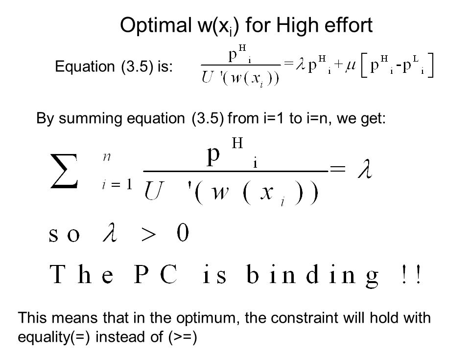 Equation (3.5) is: Optimal w(x i ) for High effort By summing equation (3.5) from i=1 to i=n, we get: This means that in the optimum, the constraint will hold with equality(=) instead of (>=)