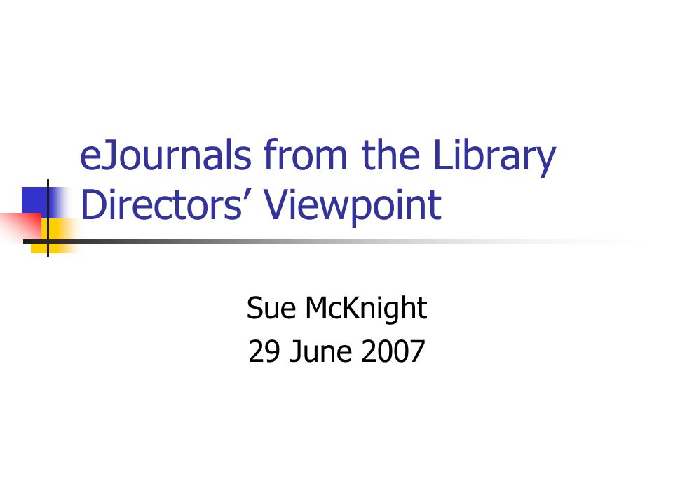 eJournals from the Library Directors Viewpoint Sue McKnight 29 June 2007