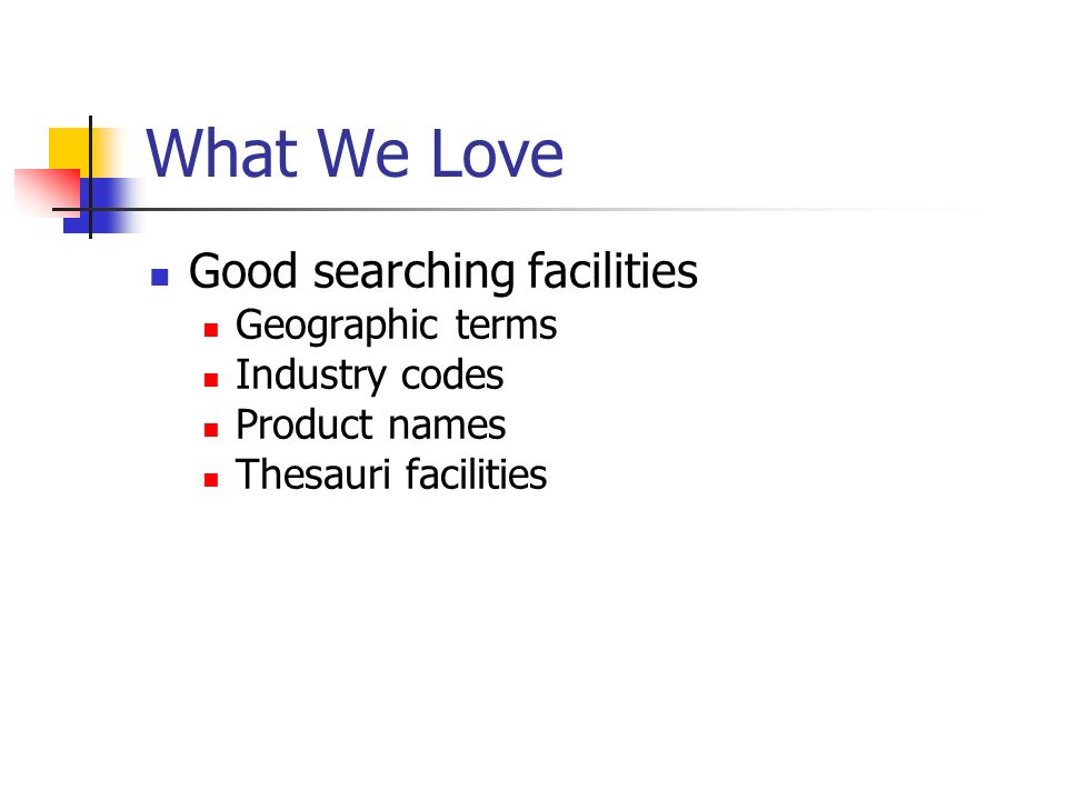 What We Love Good searching facilities Geographic terms Industry codes Product names Thesauri facilities